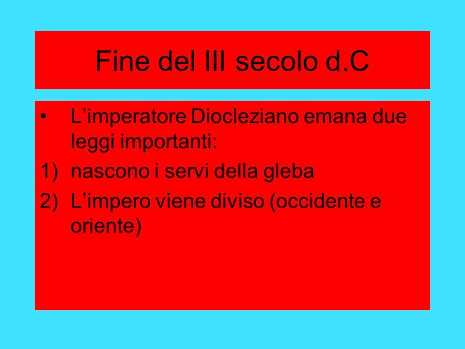Fine del III secolo d.C L'imperatore Diocleziano emana due leggi importanti: nascono i servi della gleba.