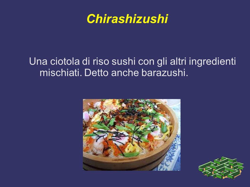 Chirashizushi Una ciotola di riso sushi con gli altri ingredienti mischiati. Detto anche barazushi.