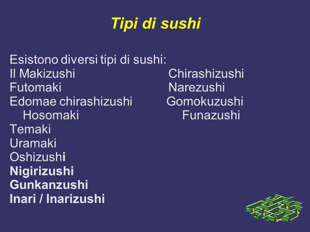 Tipi di sushi Esistono diversi tipi di sushi: