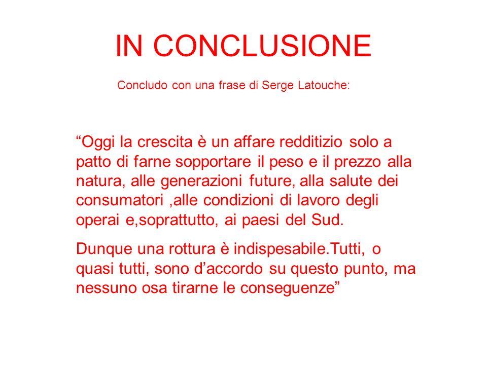 Concludo con una frase di Serge Latouche:
