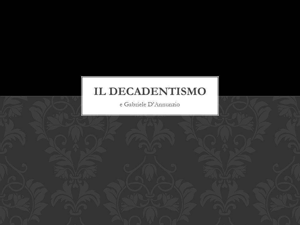 IL DECADENTISMO e Gabriele D'Annunzio