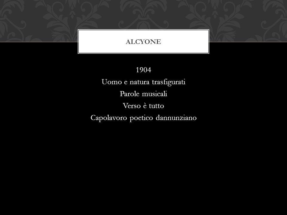 alcyone 1904 Uomo e natura trasfigurati Parole musicali Verso è tutto Capolavoro poetico dannunziano