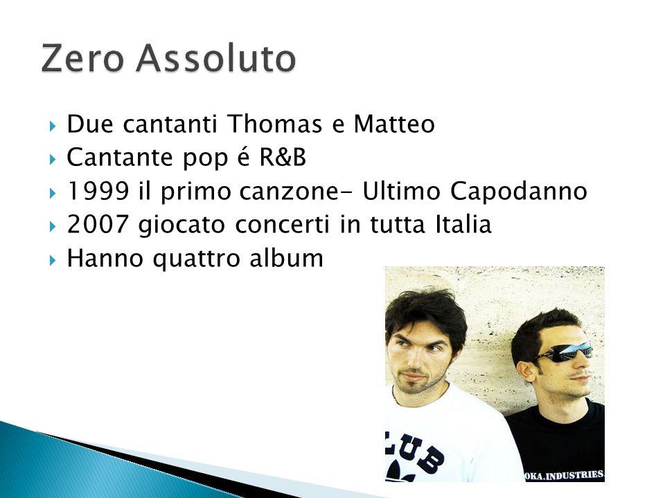 Zero Assoluto Due cantanti Thomas e Matteo Cantante pop é R&B