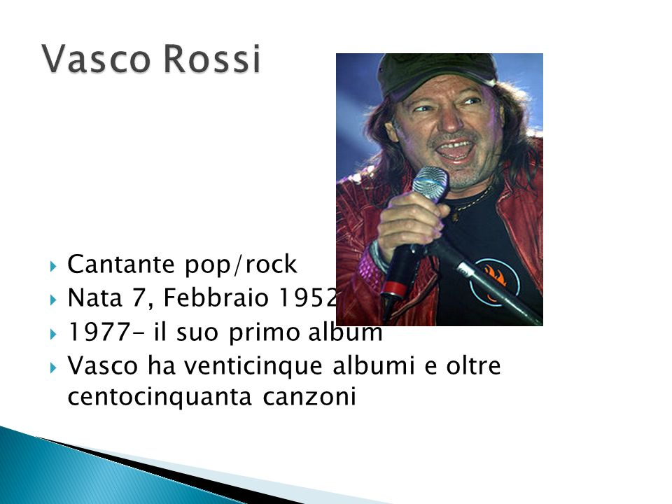 Vasco Rossi Cantante pop/rock Nata 7, Febbraio 1952