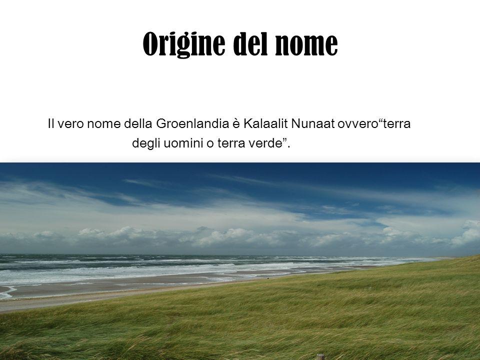 Origine del nome Il vero nome della Groenlandia è Kalaalit Nunaat ovvero terra degli uomini o terra verde .