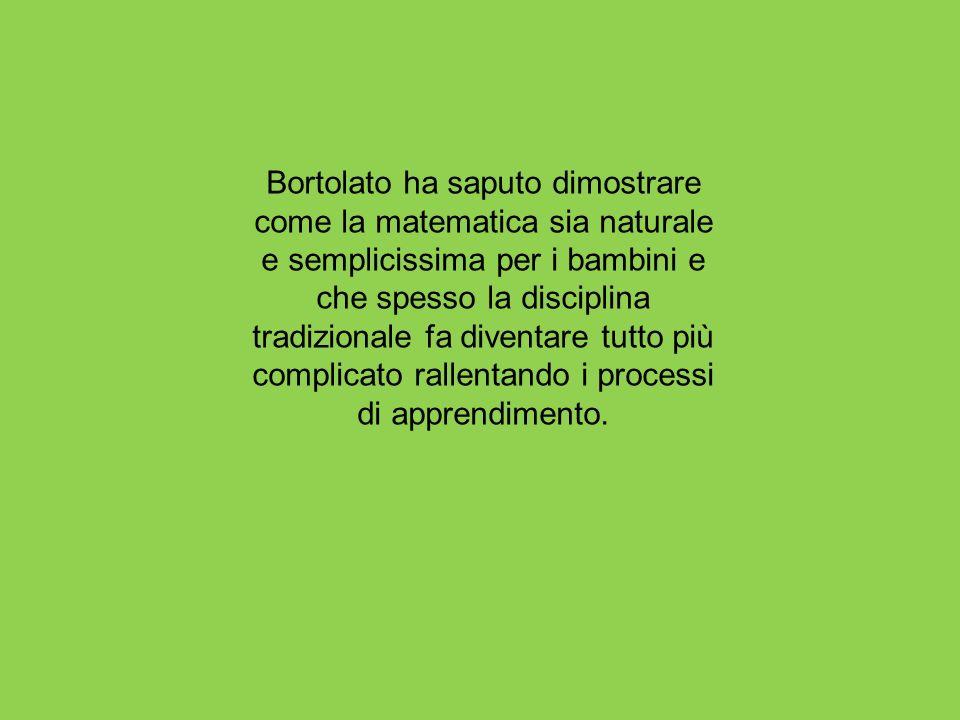 Bortolato ha saputo dimostrare come la matematica sia naturale e semplicissima per i bambini e che spesso la disciplina tradizionale fa diventare tutto più complicato rallentando i processi di apprendimento.