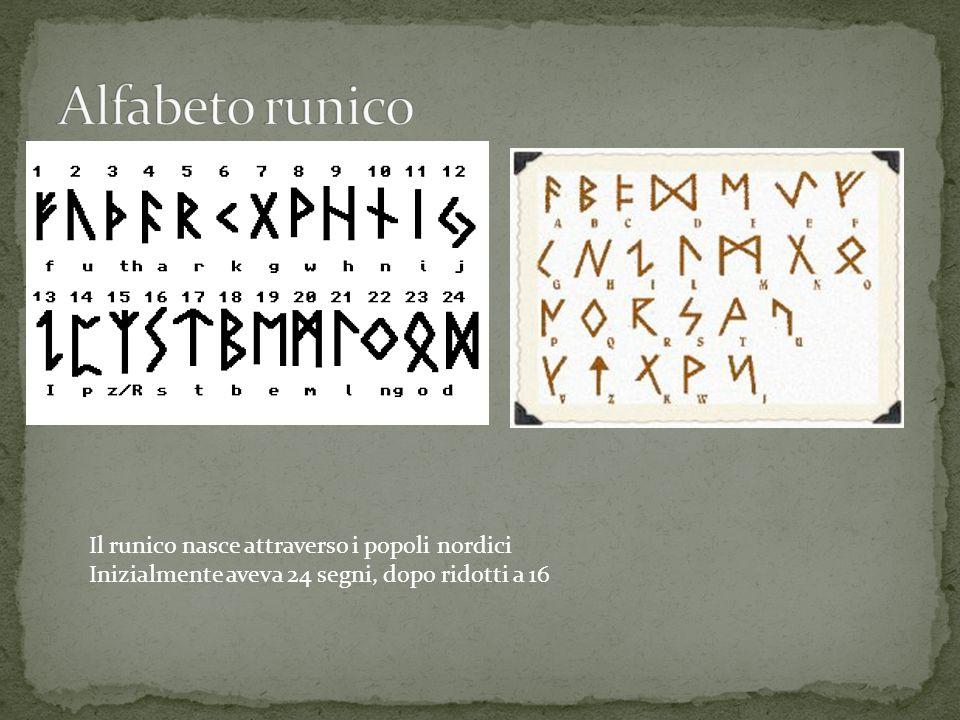 Alfabeto runico Il runico nasce attraverso i popoli nordici