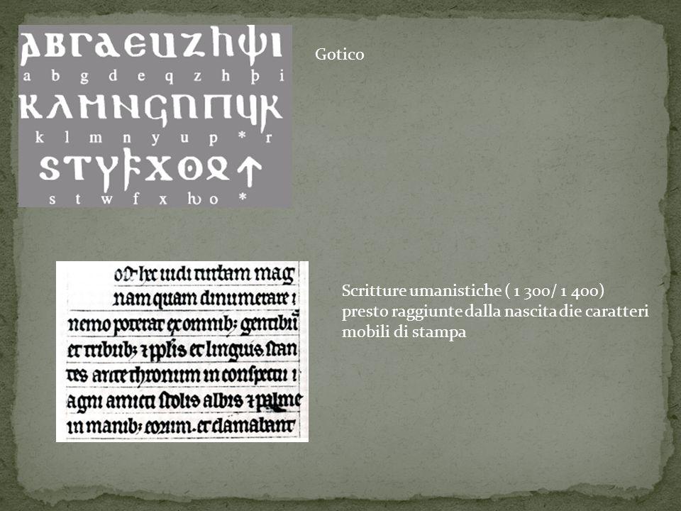 Gotico Scritture umanistiche ( 1 300/ 1 400) presto raggiunte dalla nascita die caratteri.