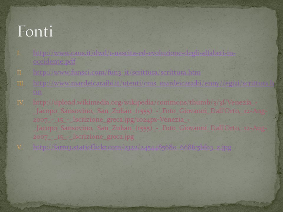 Fontihttp://www.caus.it/dwd/1-nascita-ed-evoluzione-degli-alfabeti-in- occidente.pdf. http://www.funsci.com/fun3_it/scrittura/scrittura.htm.