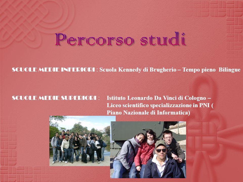 Percorso studi SCUOLE MEDIE INFERIORI : Scuola Kennedy di Brugherio – Tempo pieno Bilingue. SCUOLE MEDIE SUPERIORI :