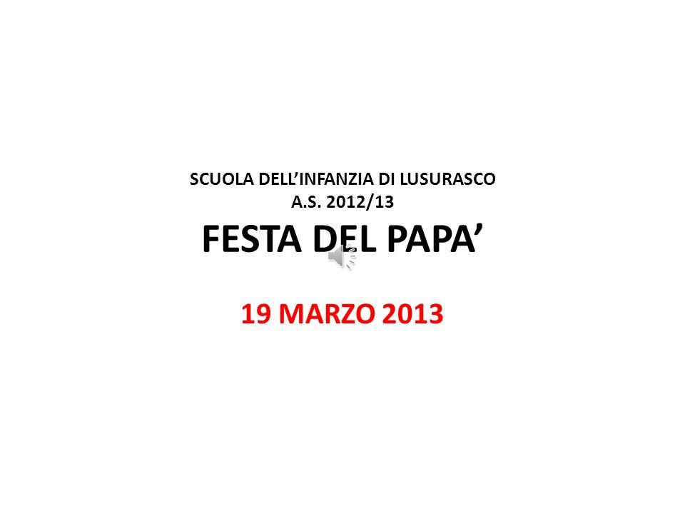 SCUOLA DELL'INFANZIA DI LUSURASCO A.S. 2012/13 FESTA DEL PAPA'