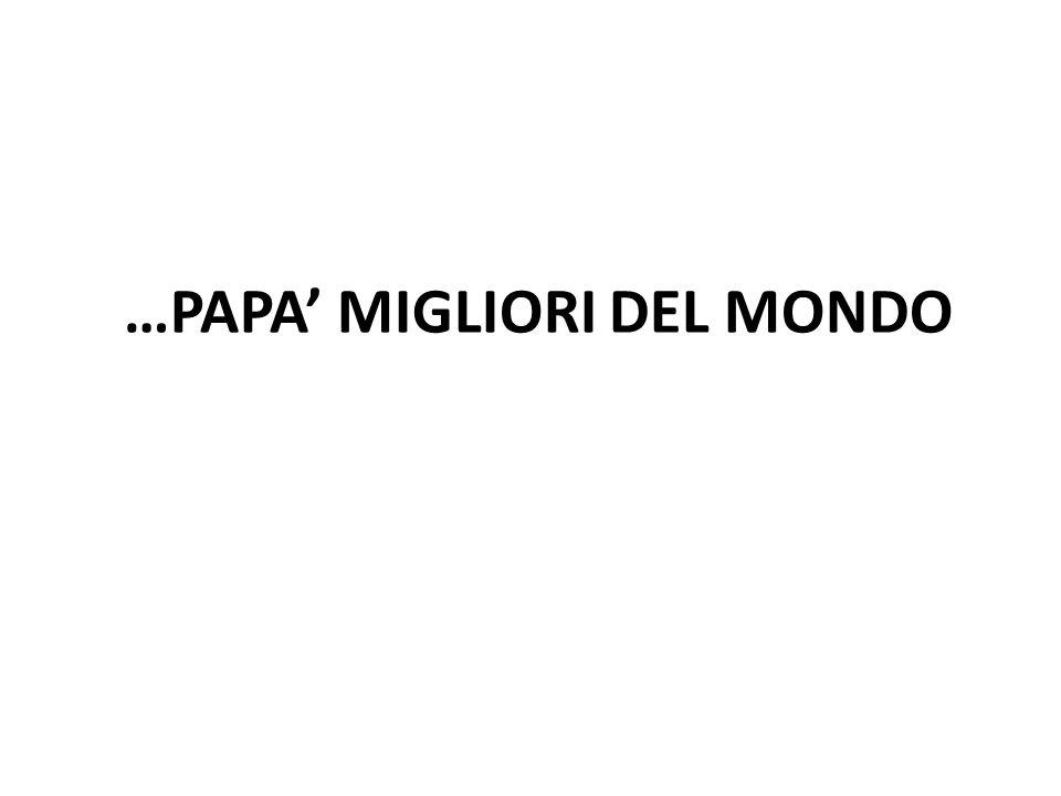 …PAPA' MIGLIORI DEL MONDO