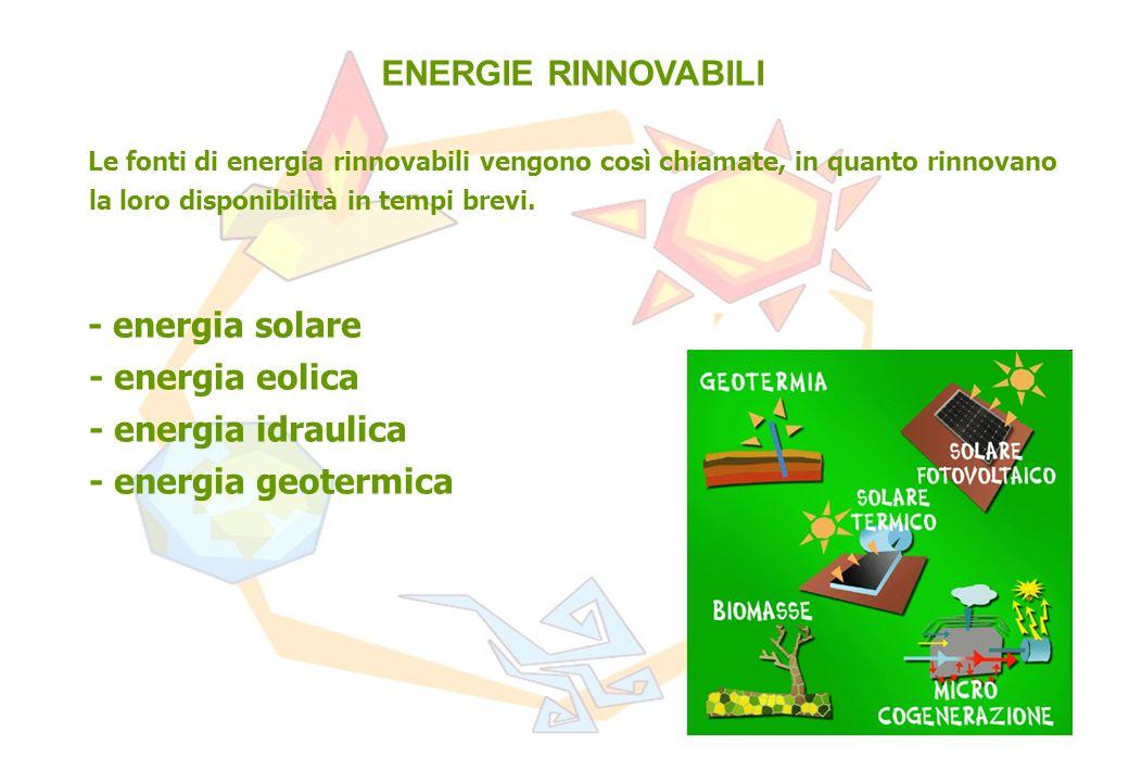 ENERGIE RINNOVABILI Le fonti di energia rinnovabili vengono così chiamate, in quanto rinnovano la loro disponibilità in tempi brevi.