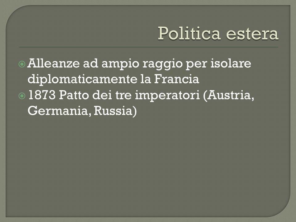 Politica estera Alleanze ad ampio raggio per isolare diplomaticamente la Francia.