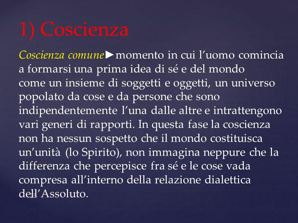1) Coscienza Coscienza comune►momento in cui l'uomo comincia a formarsi una prima idea di sé e del mondo.