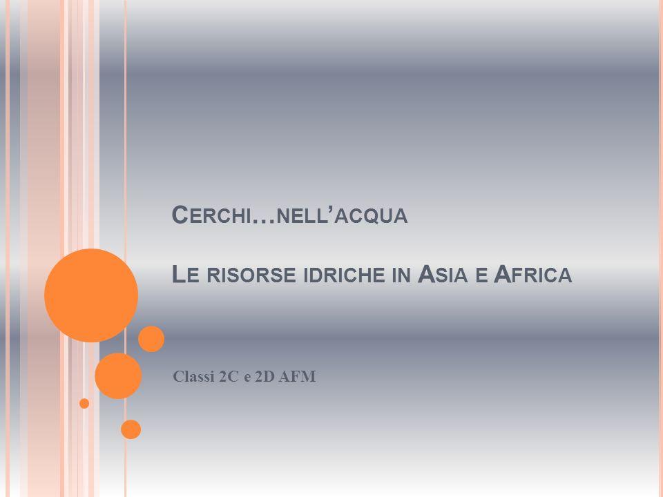 Cerchi…nell'acqua Le risorse idriche in Asia e Africa