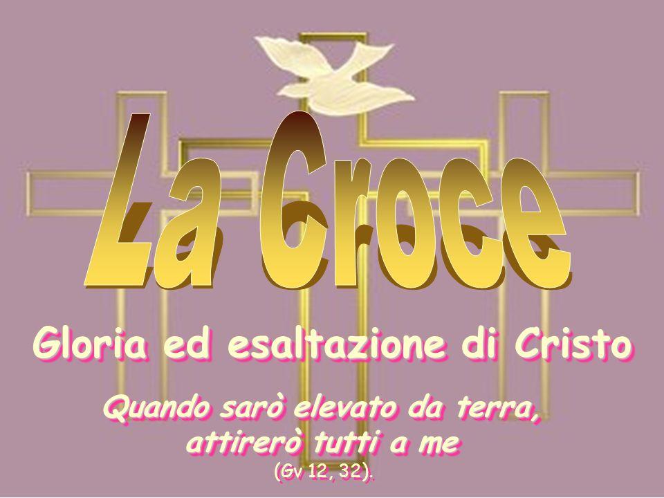 Gloria ed esaltazione di Cristo Quando sarò elevato da terra,