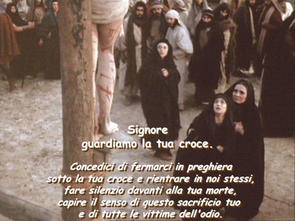 Signore guardiamo la tua croce. Concedici di fermarci in preghiera