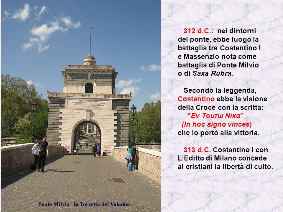 312 d.C.: nei dintorni del ponte, ebbe luogo la battaglia tra Costantino I. e Massenzio nota come battaglia di Ponte Milvio.