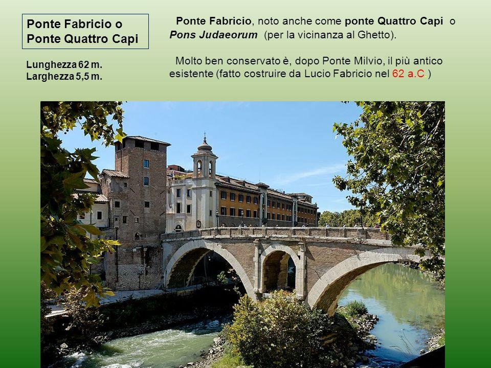 Ponte Fabricio, noto anche come ponte Quattro Capi o Pons Judaeorum (per la vicinanza al Ghetto).