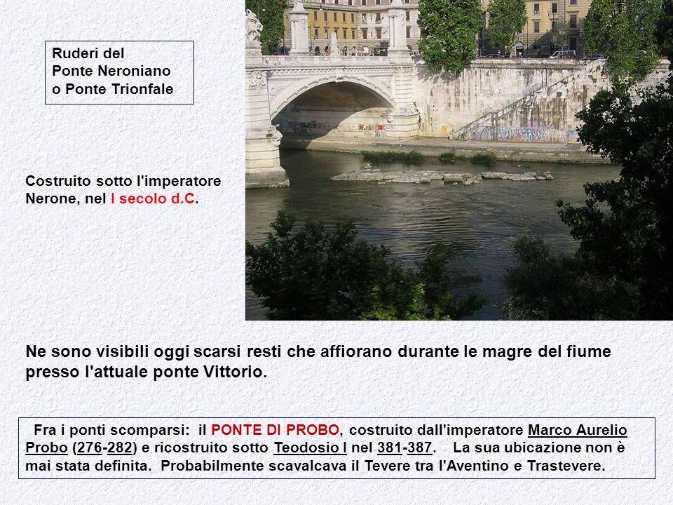 Ruderi del Ponte Neroniano. o Ponte Trionfale. Costruito sotto l imperatore. Nerone, nel I secolo d.C.