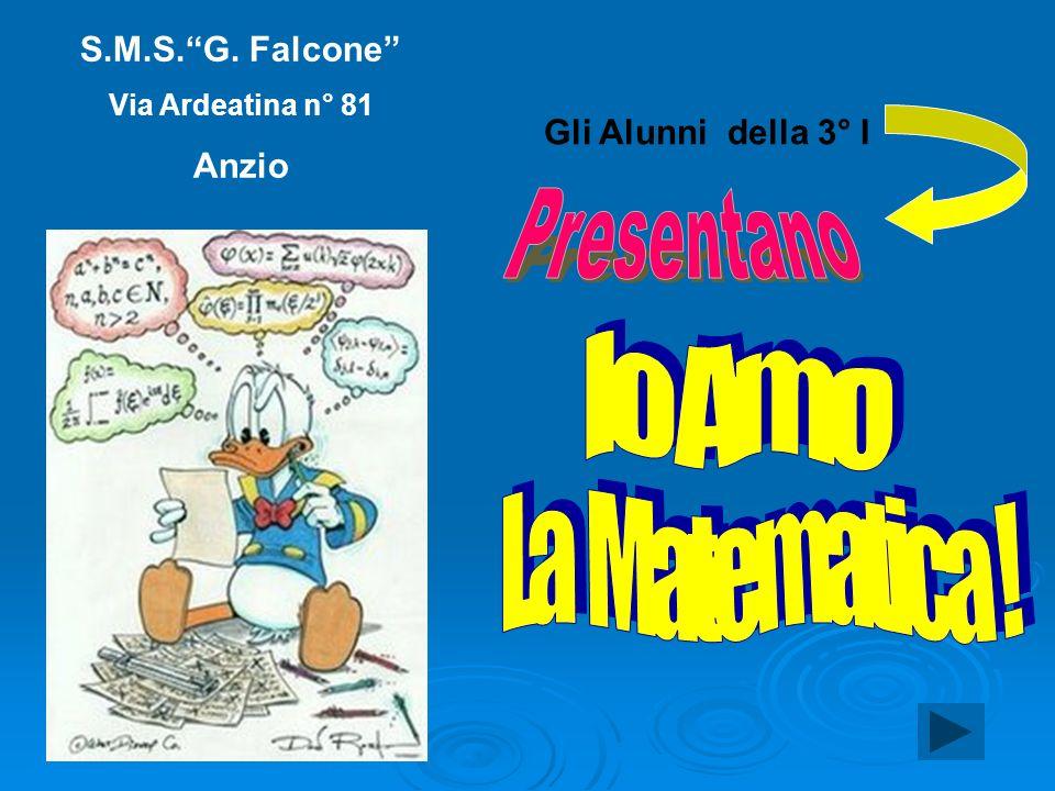 Presentano Io Amo La Matematica ! S.M.S. G. Falcone Anzio