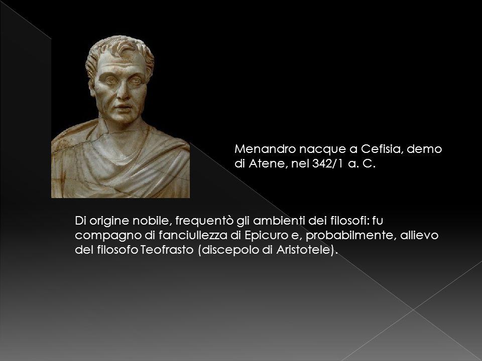 Menandro nacque a Cefisia, demo di Atene, nel 342/1 a. C.