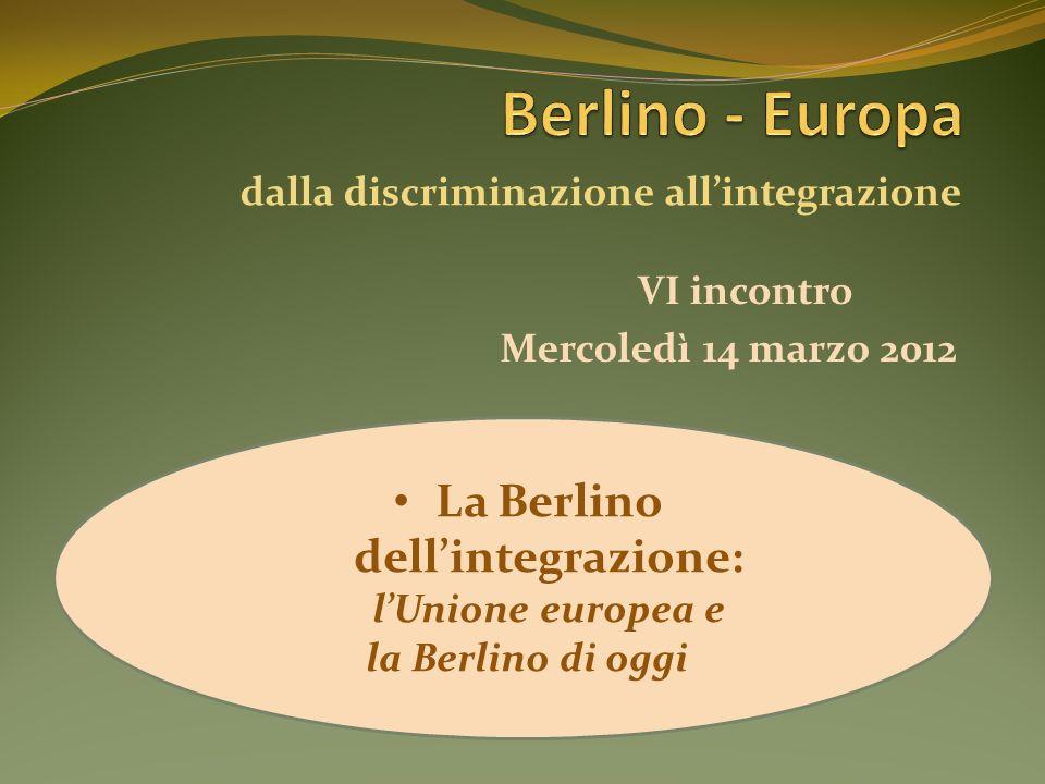 Berlino - Europa La Berlino dell'integrazione: l'Unione europea e