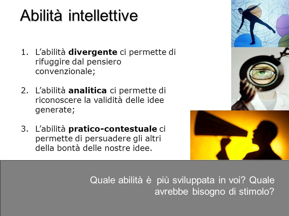 Abilità intellettive L'abilità divergente ci permette di rifuggire dal pensiero convenzionale;