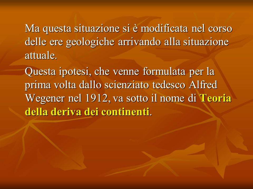 Ma questa situazione si è modificata nel corso delle ere geologiche arrivando alla situazione attuale.