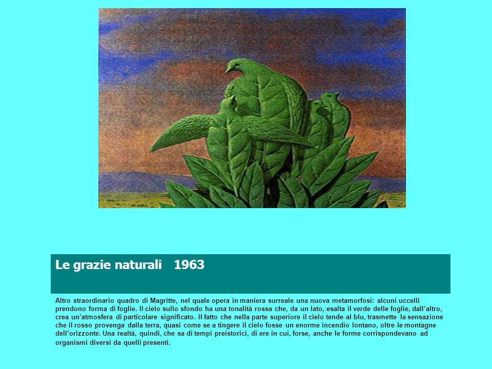 Le grazie naturali 1963. INDIETRO. indice. Surrealismo. Magritte.