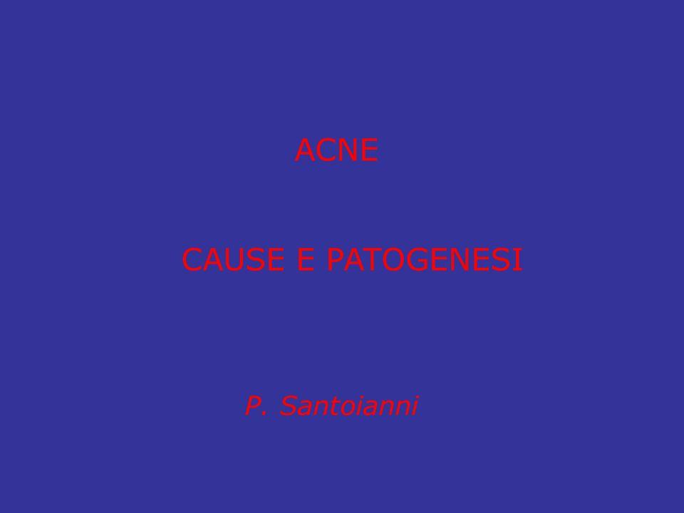 ACNE CAUSE E PATOGENESI P. Santoianni