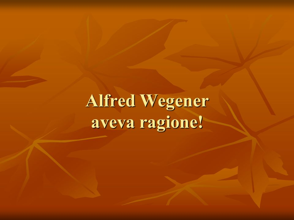 Alfred Wegener aveva ragione!