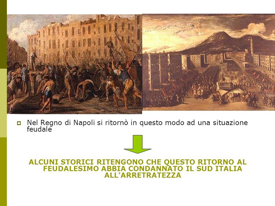 Nel Regno di Napoli si ritornò in questo modo ad una situazione feudale