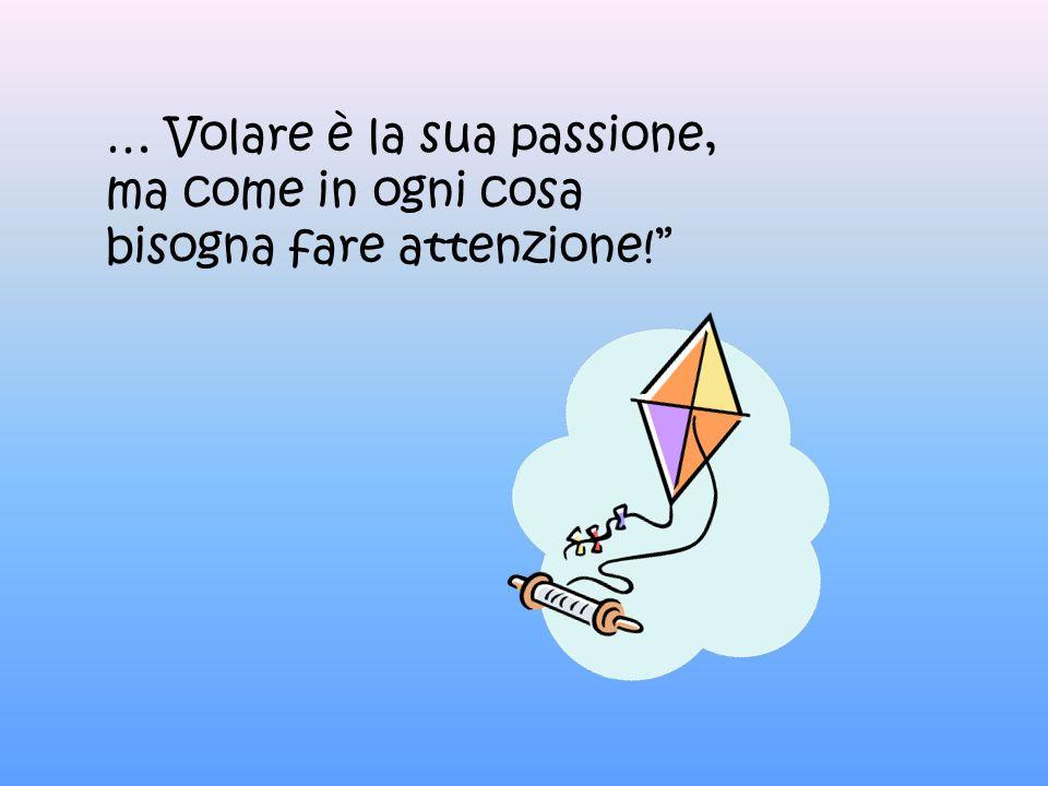 … Volare è la sua passione,