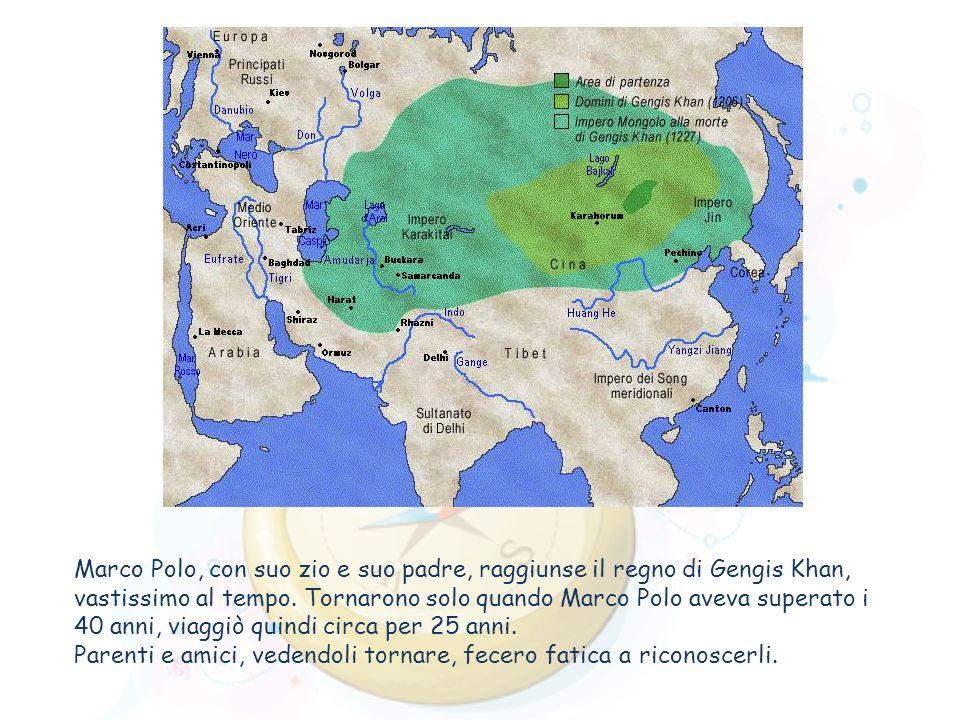 Marco Polo, con suo zio e suo padre, raggiunse il regno di Gengis Khan, vastissimo al tempo. Tornarono solo quando Marco Polo aveva superato i 40 anni, viaggiò quindi circa per 25 anni.