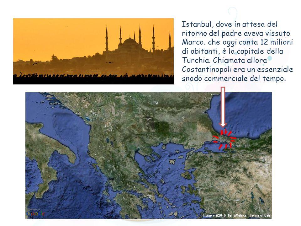 Istanbul, dove in attesa del ritorno del padre aveva vissuto Marco