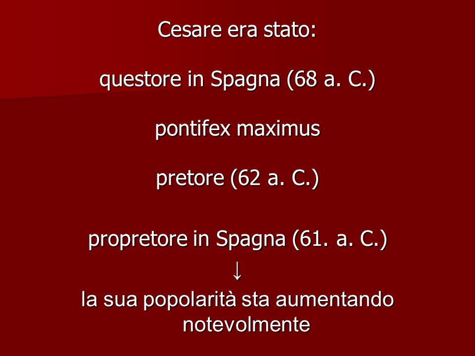 questore in Spagna (68 a. C.) pontifex maximus pretore (62 a. C.)