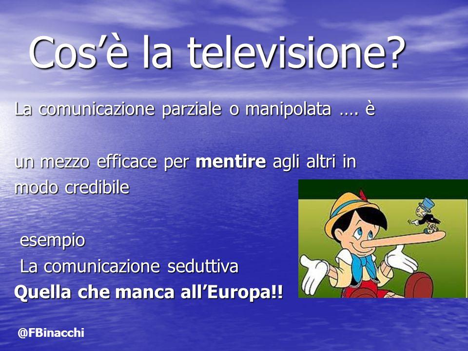 Cos'è la televisione La comunicazione parziale o manipolata …. è