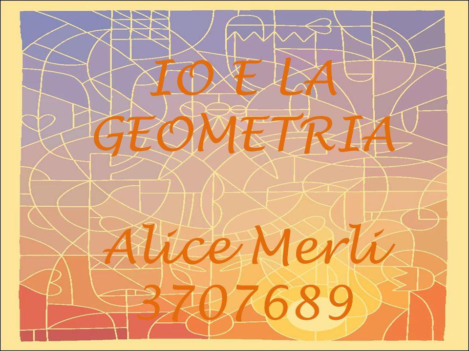 IO E LA GEOMETRIA Alice Merli 3707689