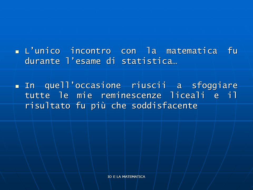 L'unico incontro con la matematica fu durante l'esame di statistica…