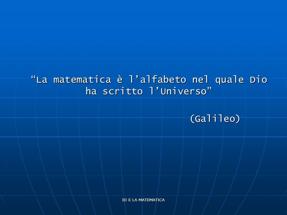 La matematica è l'alfabeto nel quale Dio ha scritto l'Universo