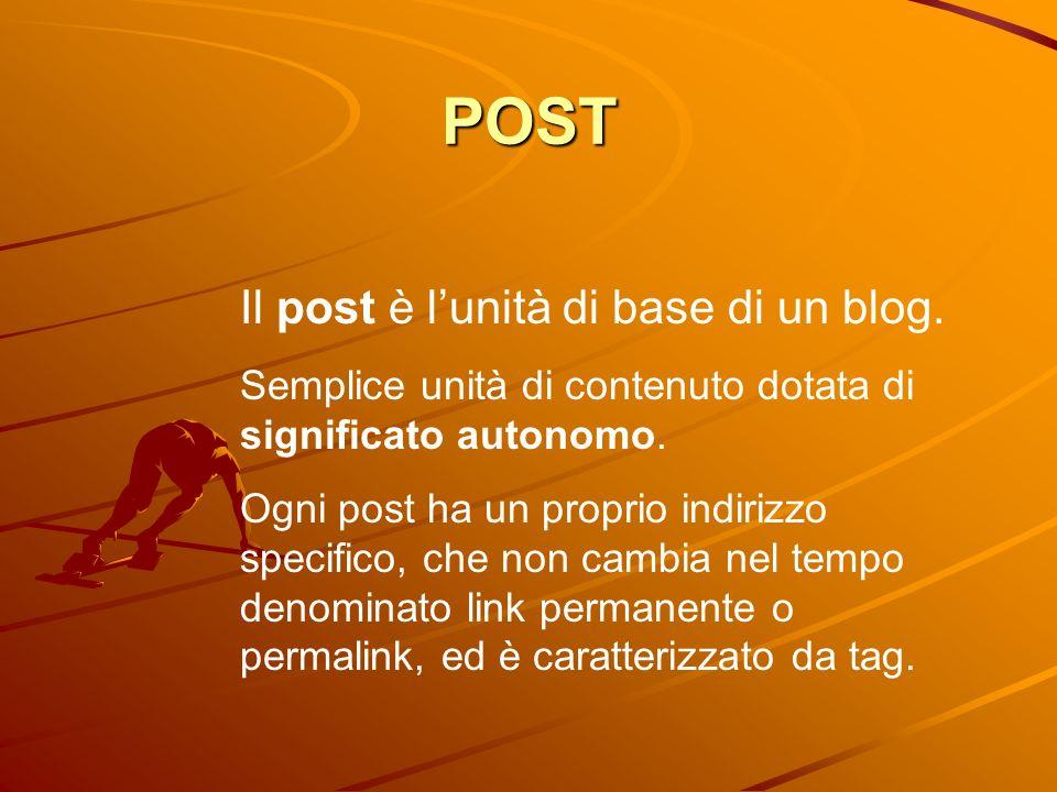 POST Il post è l'unità di base di un blog.