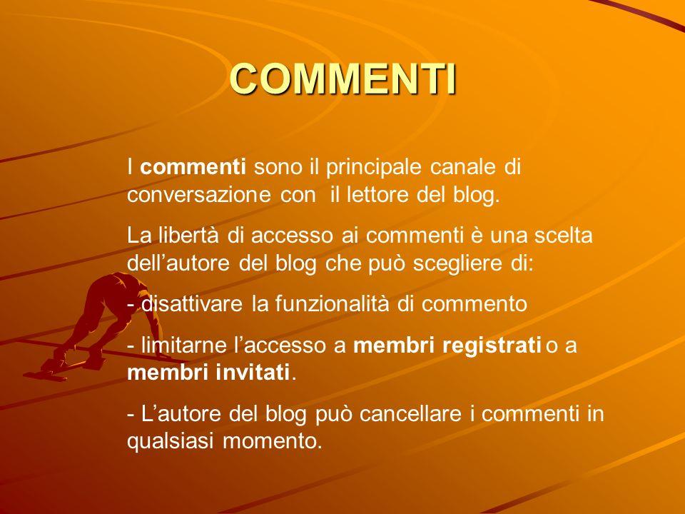 COMMENTI I commenti sono il principale canale di conversazione con il lettore del blog.
