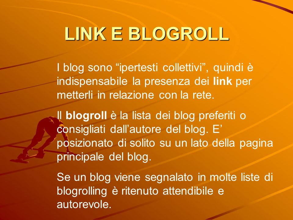 LINK E BLOGROLL I blog sono ipertesti collettivi , quindi è indispensabile la presenza dei link per metterli in relazione con la rete.