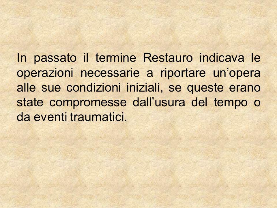 In passato il termine Restauro indicava le operazioni necessarie a riportare un'opera alle sue condizioni iniziali, se queste erano state compromesse dall'usura del tempo o da eventi traumatici.