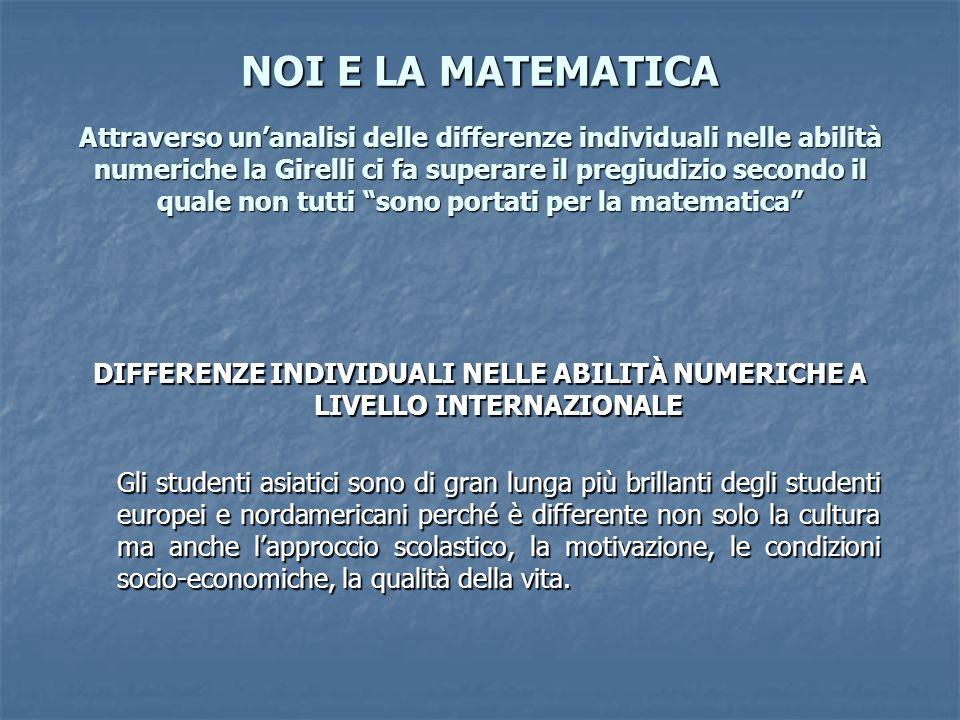 NOI E LA MATEMATICA Attraverso un'analisi delle differenze individuali nelle abilità numeriche la Girelli ci fa superare il pregiudizio secondo il quale non tutti sono portati per la matematica