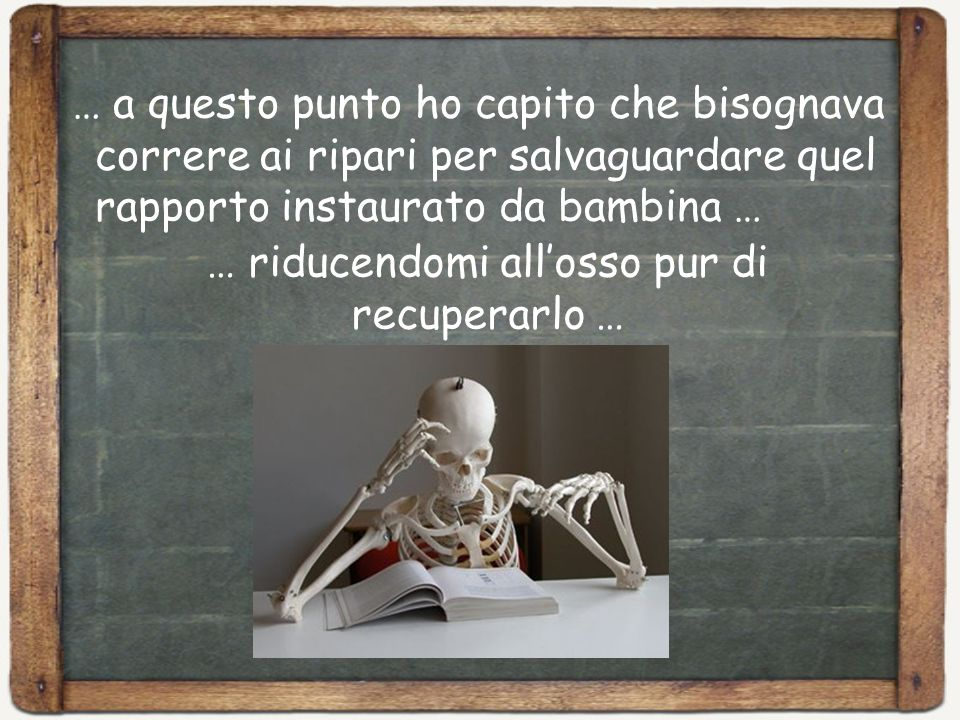 … riducendomi all'osso pur di recuperarlo …