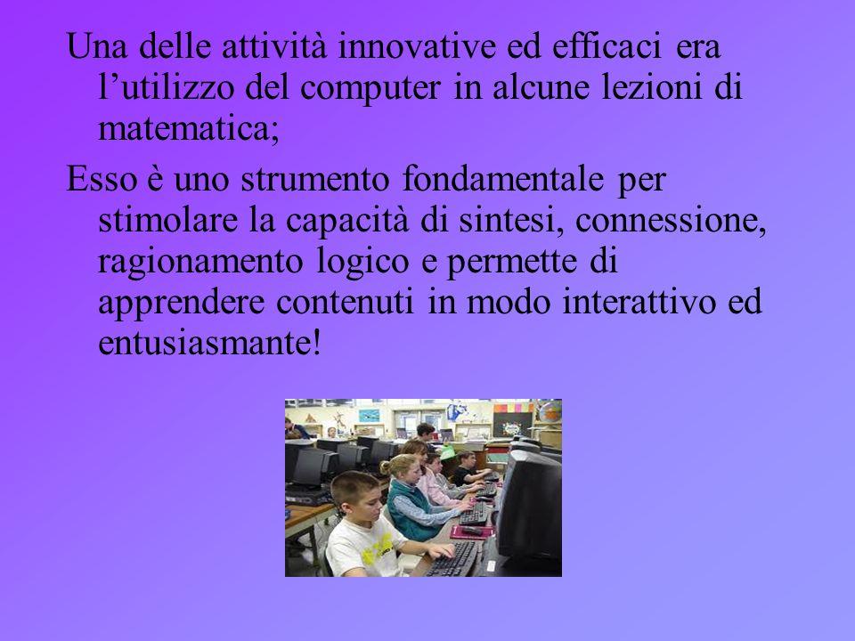 Una delle attività innovative ed efficaci era l'utilizzo del computer in alcune lezioni di matematica;