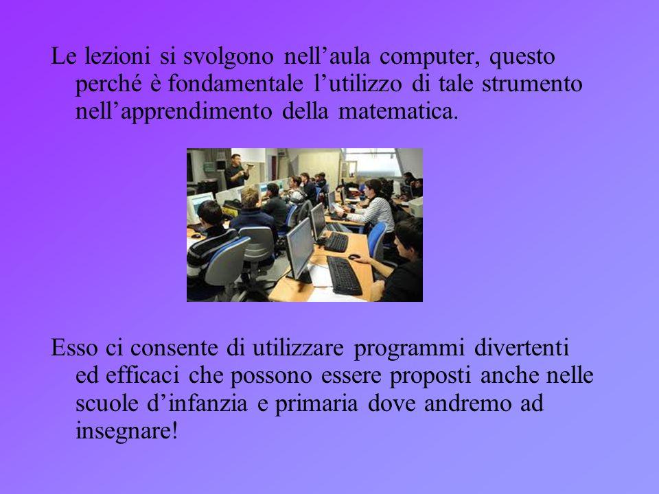 Le lezioni si svolgono nell'aula computer, questo perché è fondamentale l'utilizzo di tale strumento nell'apprendimento della matematica.